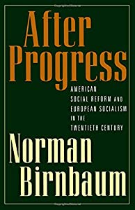After Progress: American Social Reform and European Socialism in the Twentieth Century from Oxford University Press