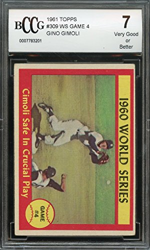 1961 topps #309 ws game 4 GINO GIMOLI pittsburgh pirates BGS BCCG 7 Graded Card