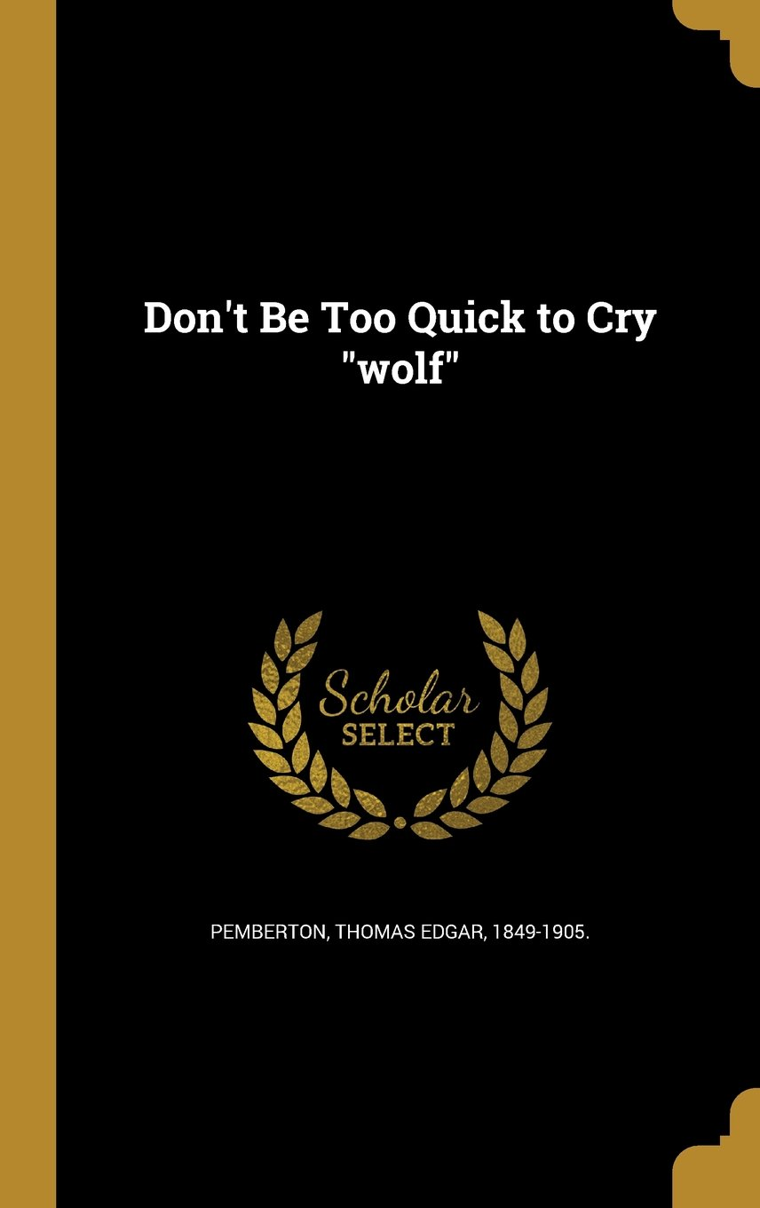 Don't Be Too Quick to Cry Wolf PDF