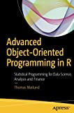 Advanced Object-Oriented Programming in R: Statistical Programming for Data Science, Analysis and Finance