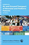 Guidelines for Air and Ground Transport of Neonatal and Pediatric Patients, American Academy of Pediatrics Section on Transport Medicine Staff, 1581102194