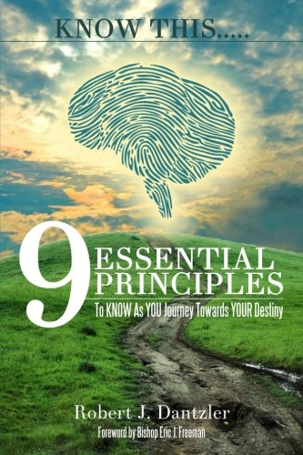 KNOW This.....: 9 Essential Principles To KNOW As YOU Journey Towards YOUR Destiny