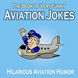 Aviation Humor: The Book of Very Funny Aviation Jokes