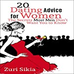 20 Dating Advice for Women: The Secrets Most Men Don't Want You to Know | Zuri Sikia