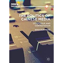 The Politics of Chinese Media: Consensus and Contestation (China in Transformation)