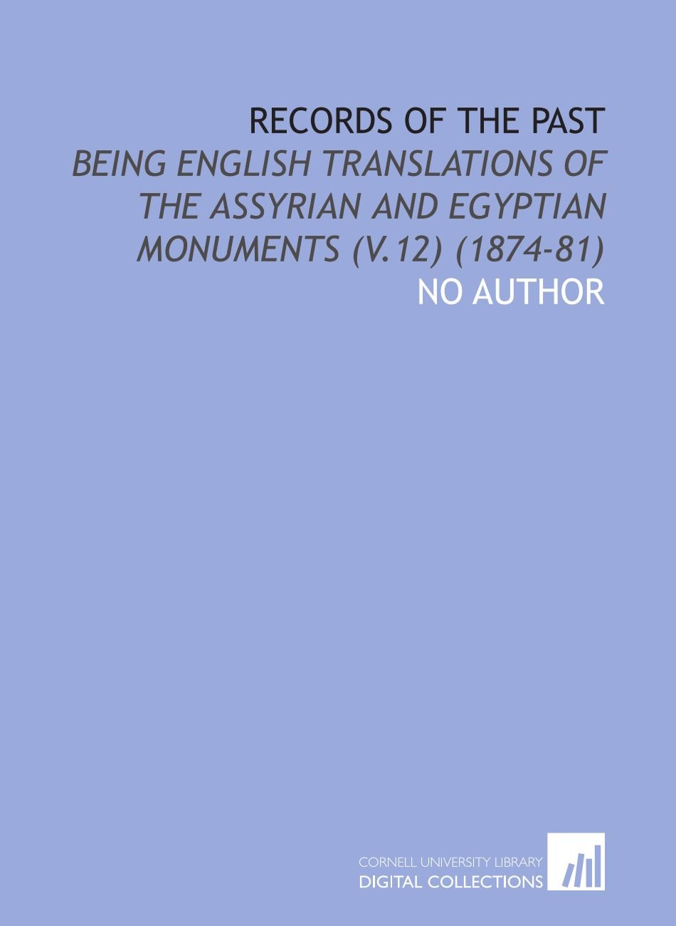 Read Online Records of the Past: Being English Translations of the Assyrian and Egyptian Monuments (V.12) (1874-81) pdf