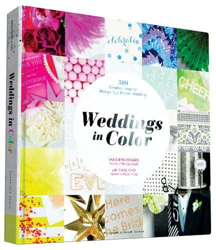 Weddings in Color: 500 Creative Ideas for Designing a Modern Wedding -