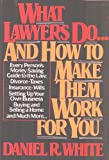 What Lawyers Do . . . and How to Keep Them from Doing It to You, Daniel R. White, 0525244786