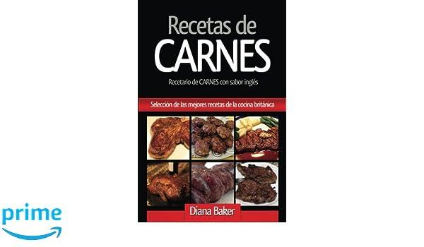 Recetas de Carnes con Sabor Inglés: Selección de las mejores recetas de la cocina británica: Volume 6 Recetas Sabor Ingls: Amazon.es: Diana Baker: Libros