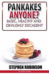 Pancakes Anyone? Basic, Healthy and Devilishly Decadent Recipes