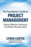 img - for The Practitioner's Guide to Project Management: Simple, Effective Techniques That Deliver Business Value book / textbook / text book