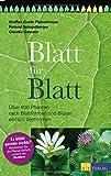 Blatt für Blatt: Über 800 Pflanzen nach Blattformen und Blüten einfach bestimmen. Es blüht gerade nichts? Bestimmen Sie die Pflanze einfach anhand der Blattform