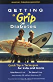 Getting a Grip on Diabetes : Quick Tips for Kids and Teens