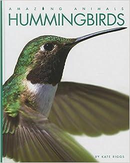 Hummingbirds (Amazing Animals): Kate Riggs: 9781608183487: Amazon ...
