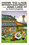 How to Live Without Electricity - and Like It, Anita Evangelista, 0966693213