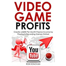 VIDEO GAME PROFITS: Create a $500 Per Month Passive Income by Playing & Recording Games Online!