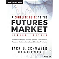 A Complete Guide to the Futures Market: Technical Analysis, Trading Systems, Fundamental Analysis, Options, Spreads, and…