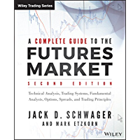 A Complete Guide to the Futures Market: Technical Analysis, Trading Systems, Fundamental Analysis, Options, Spreads, and Trading Principles (Wiley Trading)
