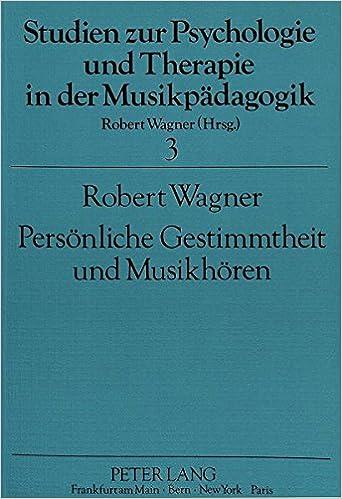 persnliche gestimmtheit und musikhren studien zur psychologie und therapie in der musikpdagogik german edition