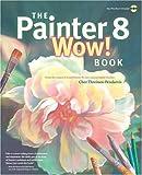 The Painter 8 Wow! Book, Cher Threinen-Pendarvis, 0321200071