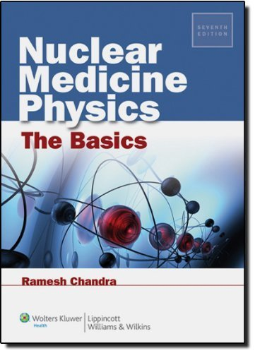 Nuclear Medicine Physics: The Basics by Chandra PhD, Ramesh [LWW, 2011] (Paperback) 7th Edition [Paperback]