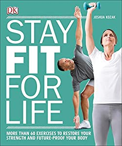 Stay Fit for Life: More than 60 Exercises to Restore Your Strength and Future-Proof Your Body from DK