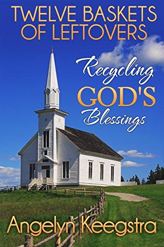 Twelve Baskets of Leftovers: Recycling God's Blessings (Blessing Basket)