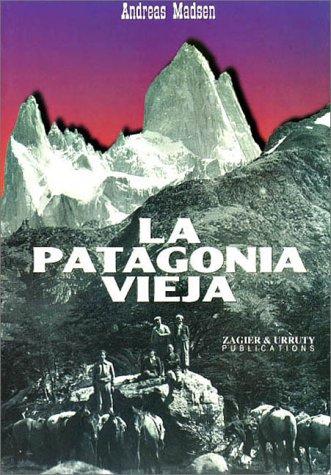 La Patagonia vieja, relatos en el Fitz Roy  [Madsen, Andreas - Andreas Madsen] (Tapa Blanda)