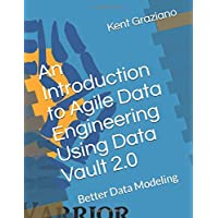 An Introduction to Agile Data Engineering Using Data Vault 2.0: Better Data Modeling: 4