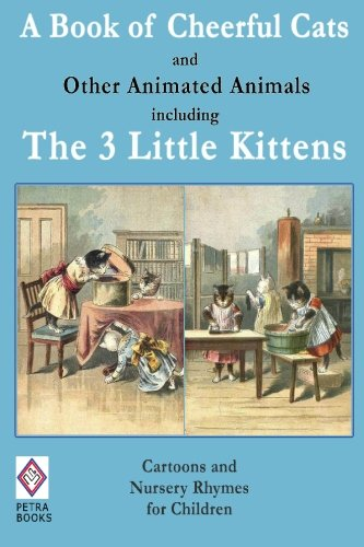 A Book of Cheerful Cats and Other Animated Animals Including The Three Little Kittens: Cartoons and Nursery Rhymes for Children - Illustrated pdf epub