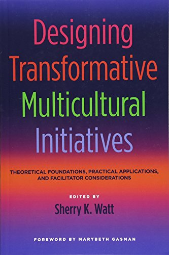 Designing Transformative Multicultural Initiatives: Theoretical Foundations, Practical Applications, and Facilitator Considerations