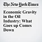 Economic Gravity in the Oil Industry: What Goes up Comes Down | Paul Sullivan