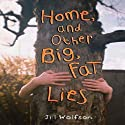 Home and Other Big, Fat Lies Audiobook by Jill Wolfson Narrated by Luci Christian Bell
