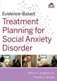 Treatment Planning for Social Anxiety Disorder, Arthur E. Jongsma and Timothy J. Bruce, 0470621567