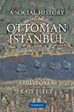 A Social History of Ottoman Istanbul by Ebru Boyar front cover