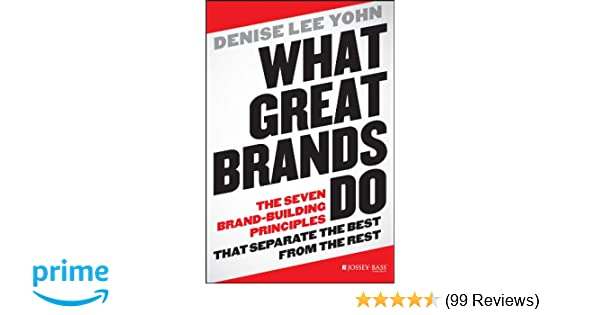 What Great Brands Do The Seven Brand Building Principles That Separate Best From Rest Denise Lee Yohn 8601410562007 Amazon Books