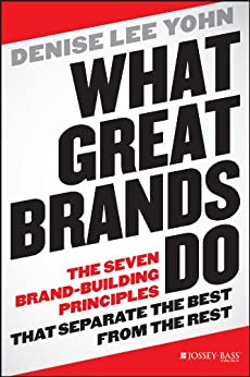 What Great Brands Do: The Seven Brand-Building Principles that Separate the Best from the Rest by [Yohn, Denise Lee]