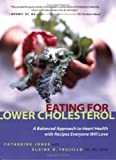 Eating for Lower Cholesterol: A Balanced Approach to Heart Health with Recipes Everyone Will Love