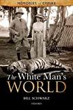 The White Man's World (Memories of Empire), Bill Schwarz, 0199686033