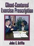 Client-Centered Exercise Prescription, John C. Griffin, 0880117079