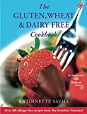 The Gluten, Wheat, and Dairy Free Cookbook (Over 200 allergy-free recipes from the sensitive gourmet). (Over 250 Simple Recipes to Help You Fight Food Allergies and)