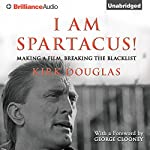 I Am Spartacus!: Making a Film, Breaking the Blacklist | Kirk Douglas