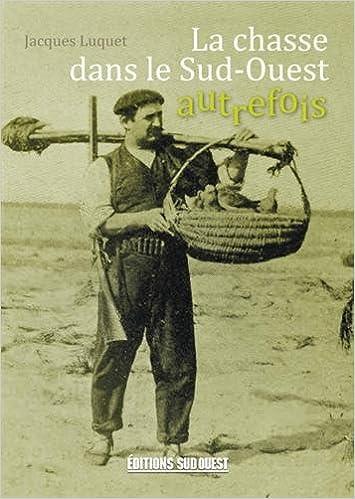 Lire Chasse dans le Sud-Ouest autrefois pdf, epub ebook