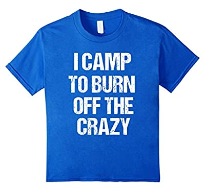 T-Shirt Funny I Camp To Burn Off The Crazy Fun