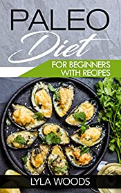 Paleo Diet: for beginners with recipes (Paleo Diet 4 weeks, paleo diet cookbook, paleo diet for dummies, paleo diet plan, paleo diet for athletes) ((Paleo ... for athletes, step-by-step paleo) Book 1)