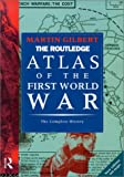 The Routledge Atlas of the First World War, Martin Gilbert, 0415119332