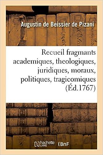 Lire un Recueil fragmants academiques, theologiques, juridiques, moraux, politiques, tragicomiques epub pdf
