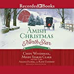 Amish Christmas at North Star: Four Stories of Love and Family | Cindy Woodsmall,Amanda Flower,Mindy Starns Clark,Emily Clark,Katie Ganshert
