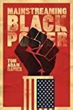 """Tom Adam Davies, """"Mainstreaming Black Power"""" (U. Cal Press, 2017)"""