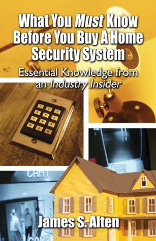 What You Must Know Before You Buy A Home Security System: Essential Knowledge from an Industry Insider